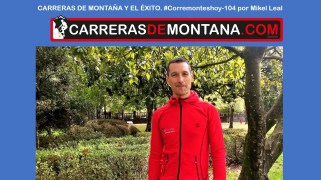 #corremonteshoy-104 carreras de montaña y el exito por mikel leal
